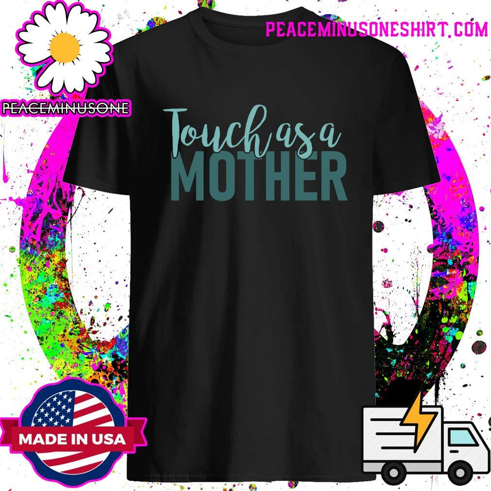 Official Touch As A Mother Happy Mother's Day Shirt