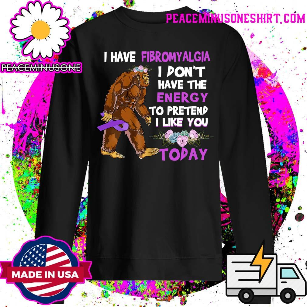 BigFoot I have fibromyalgia I don't have the energy to pretend I like you today Sweater