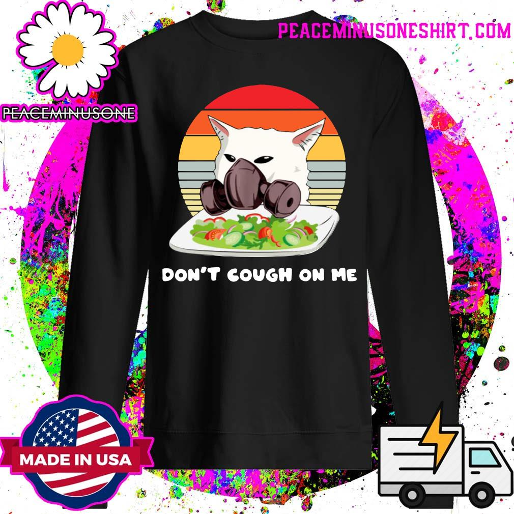 Don't t cough on me Woman Yelling Cat Mark Vintage Shirt Sweater