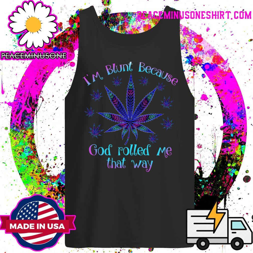 I'm blunt because god rolled me that way s Tank-Top