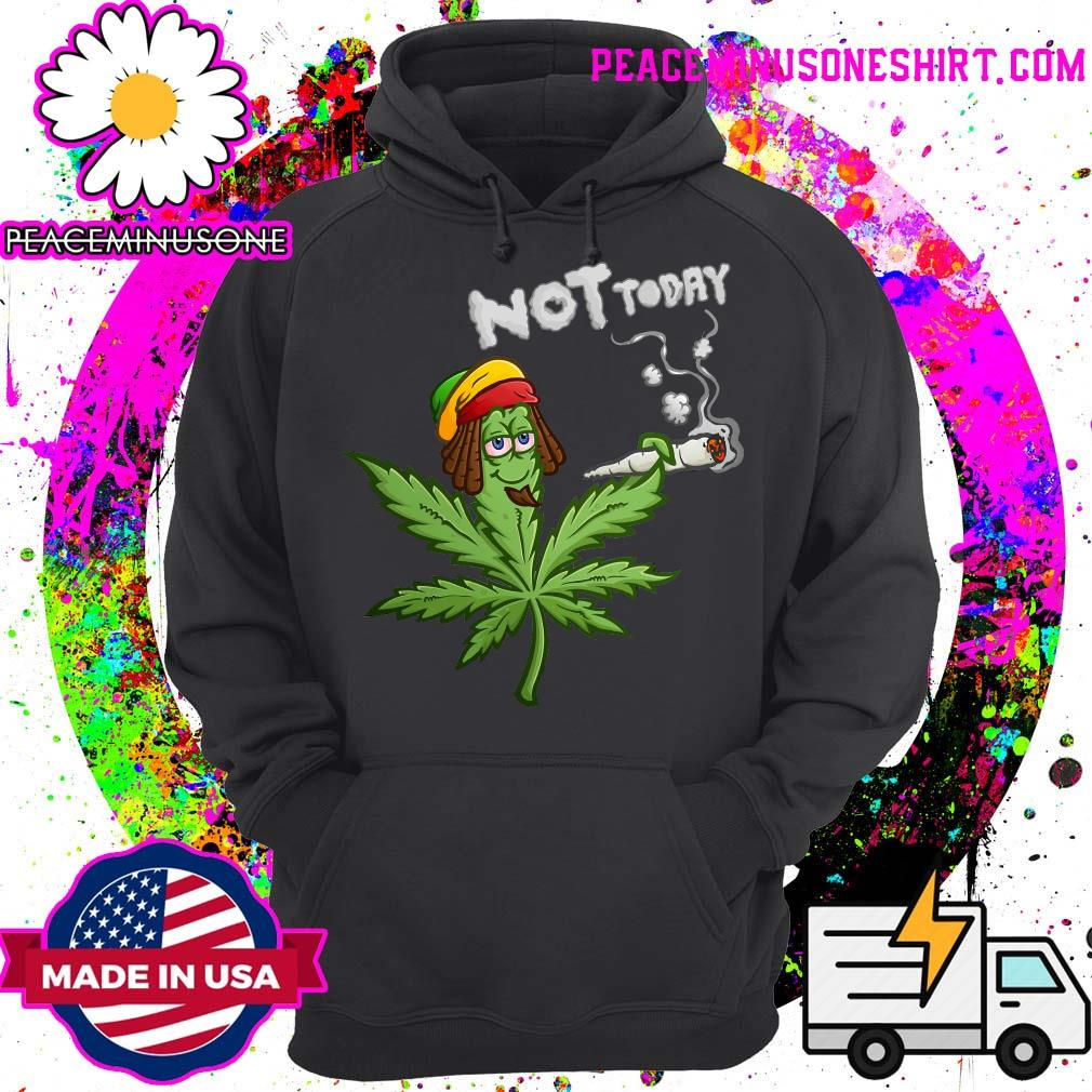 Pickle Weed Not Today Shirt Hoodie