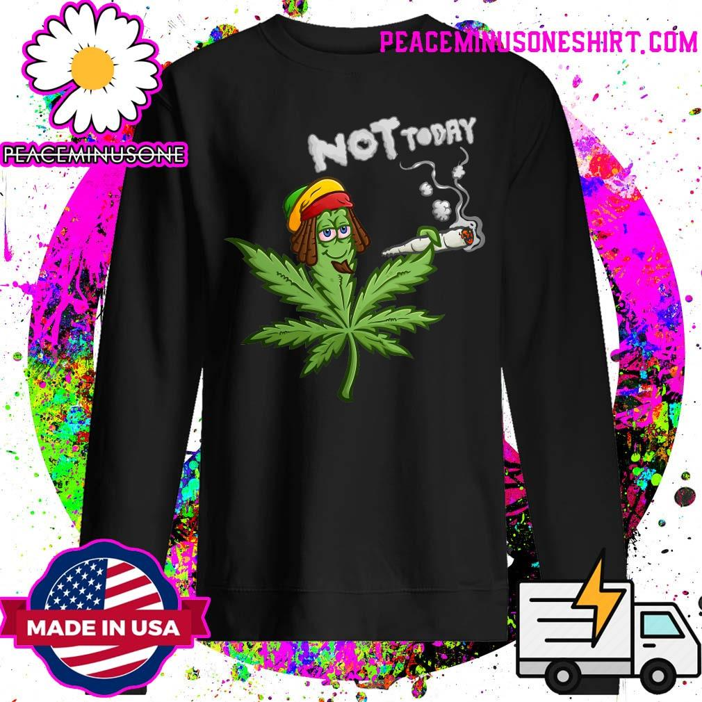 Pickle Weed Not Today Shirt Sweater
