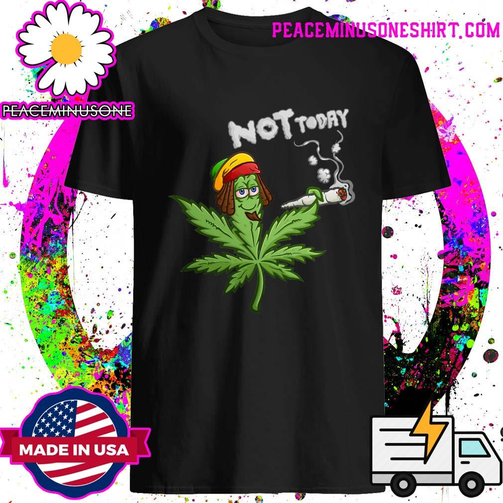 Pickle Weed Not Today Shirt