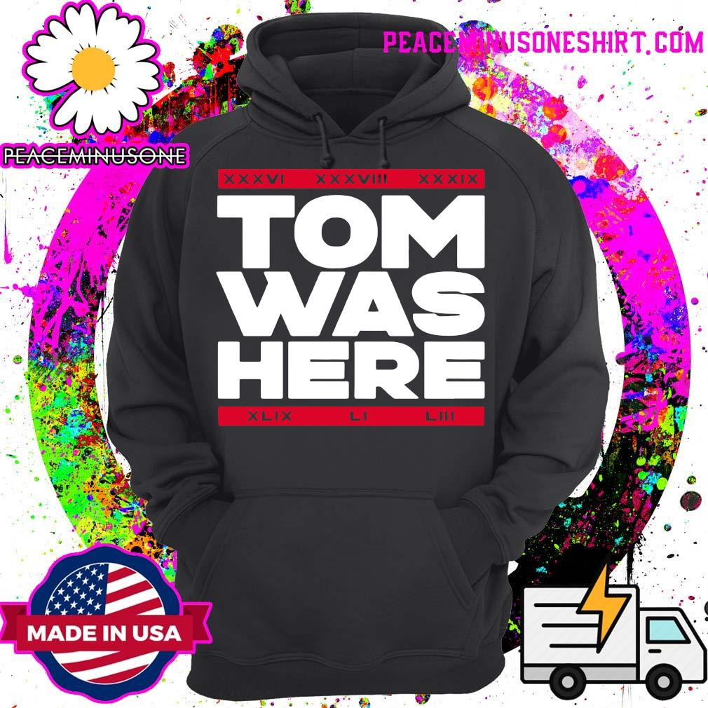 Tom Was Here Tom Brady Shirt Hoodie