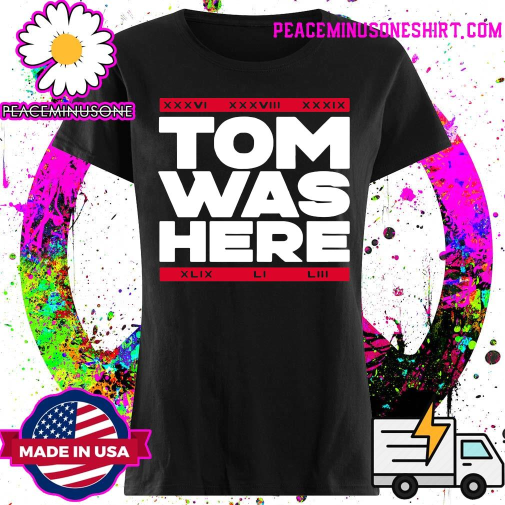 Tom Was Here Tom Brady Shirt Ladies