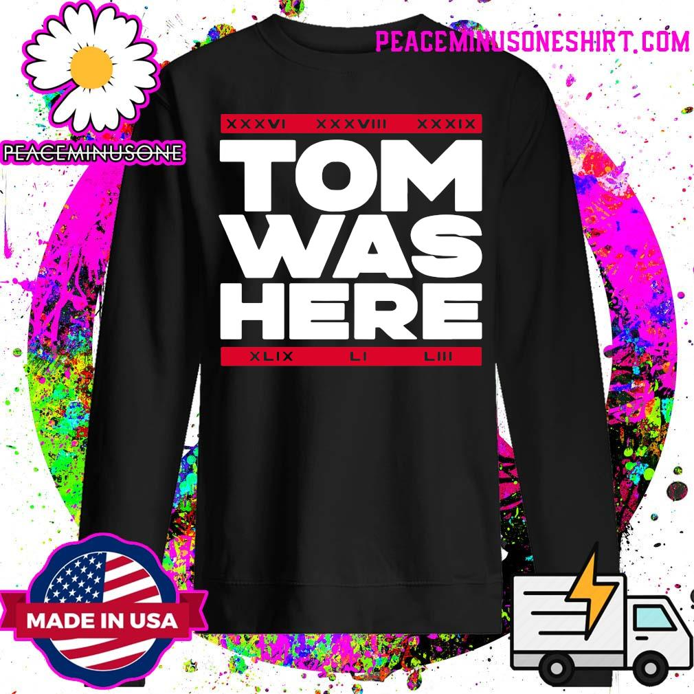 Tom Was Here Tom Brady Shirt Sweater