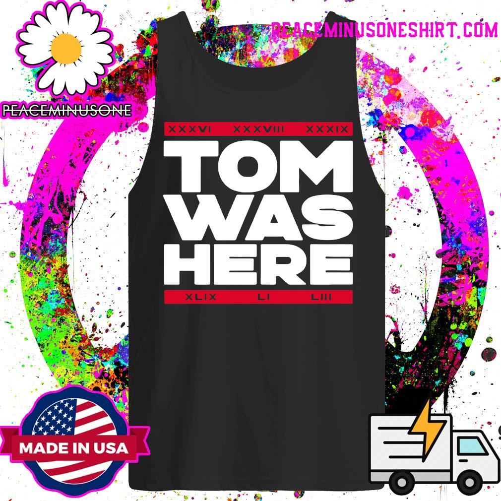 Tom Was Here Tom Brady Shirt Tank-Top