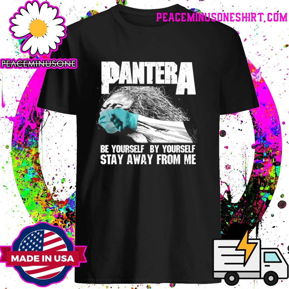 Pantera Be Yourself By Yourself Stay Away From Me Shirt