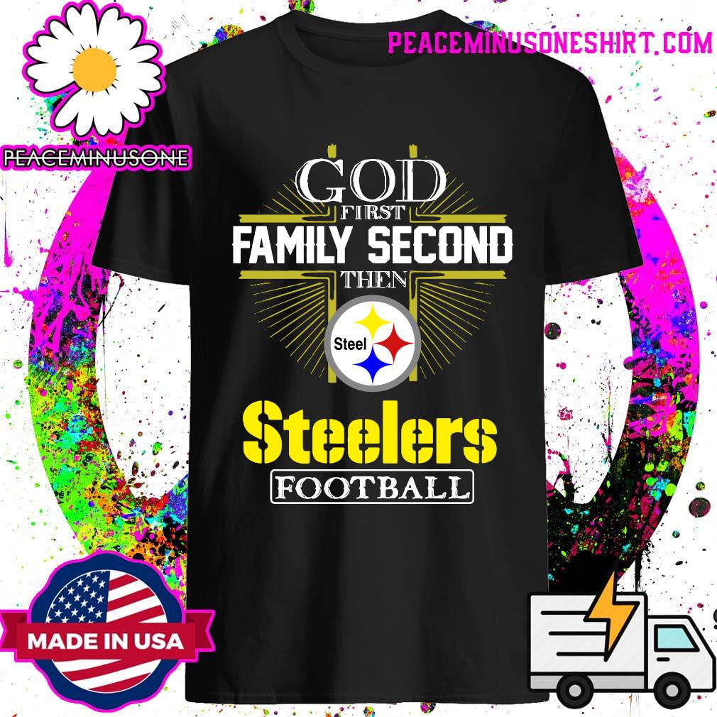 God first Family second then Pittsburgh Steelers football shirt