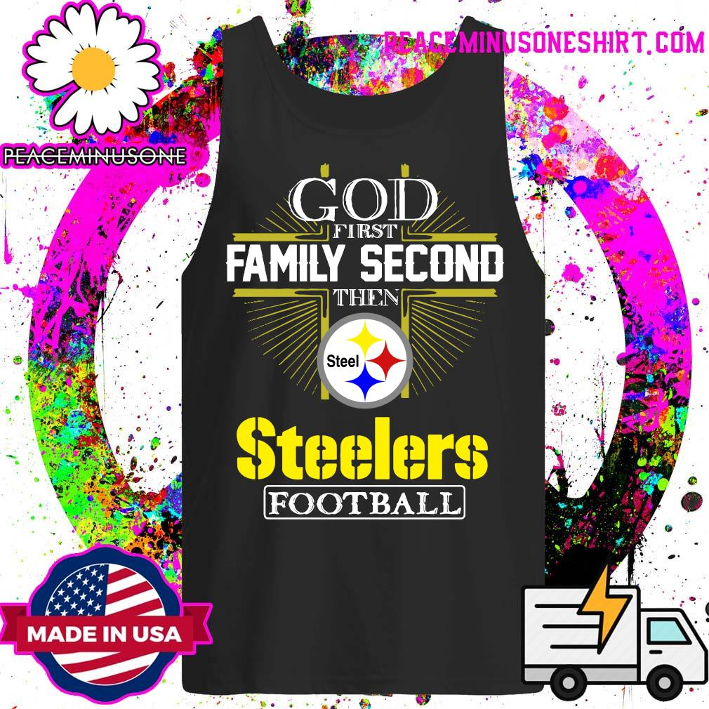 God first Family second then Pittsburgh Steelers football s Tank-Top