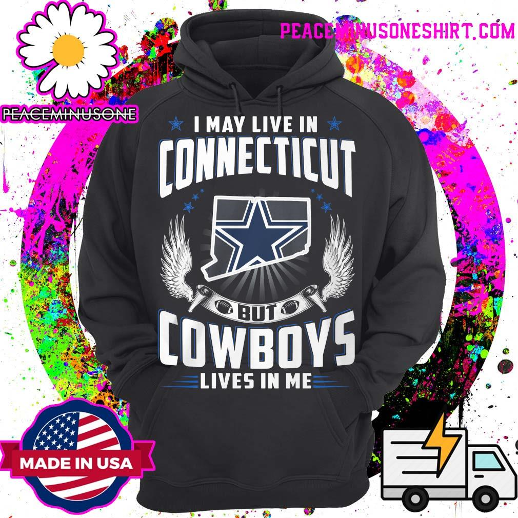 I may live in Connecticut but Cowboys lives in me s Hoodie