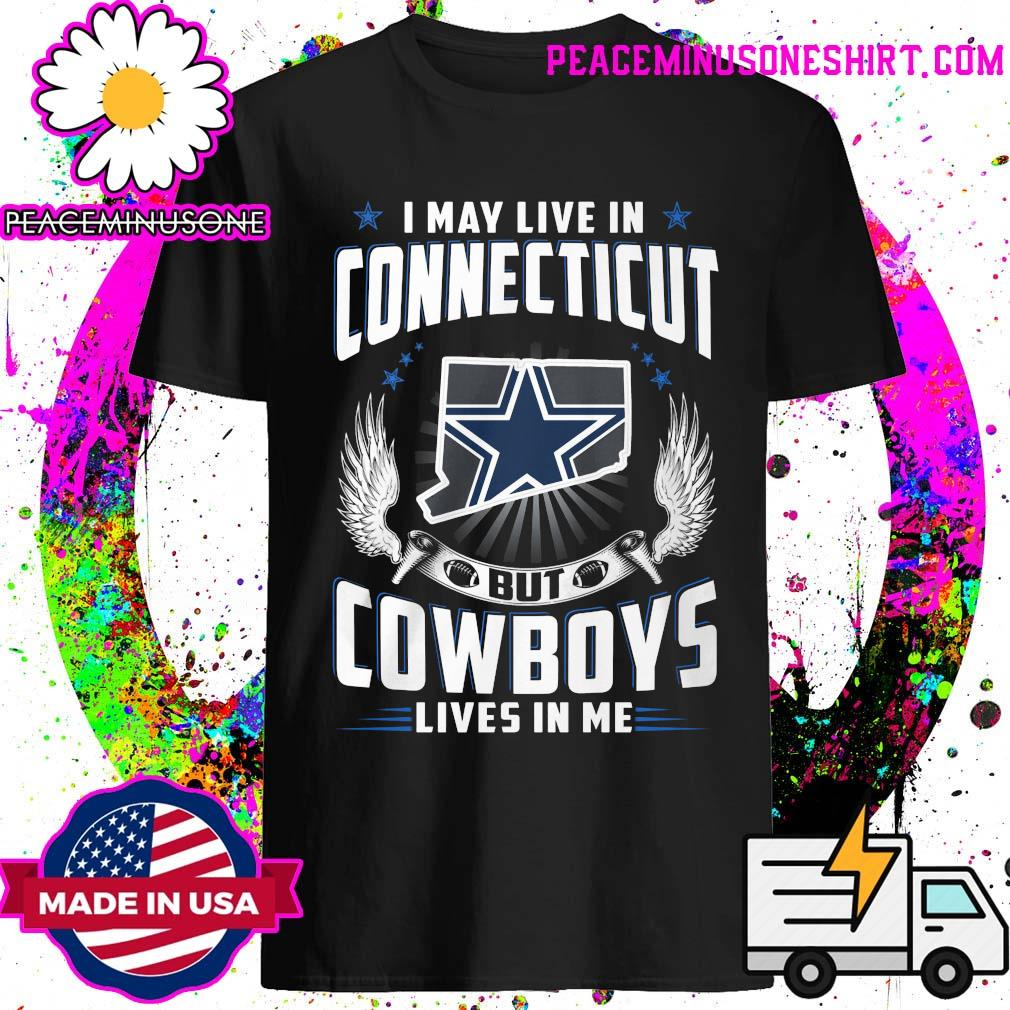 I may live in Connecticut but Cowboys lives in me shirt