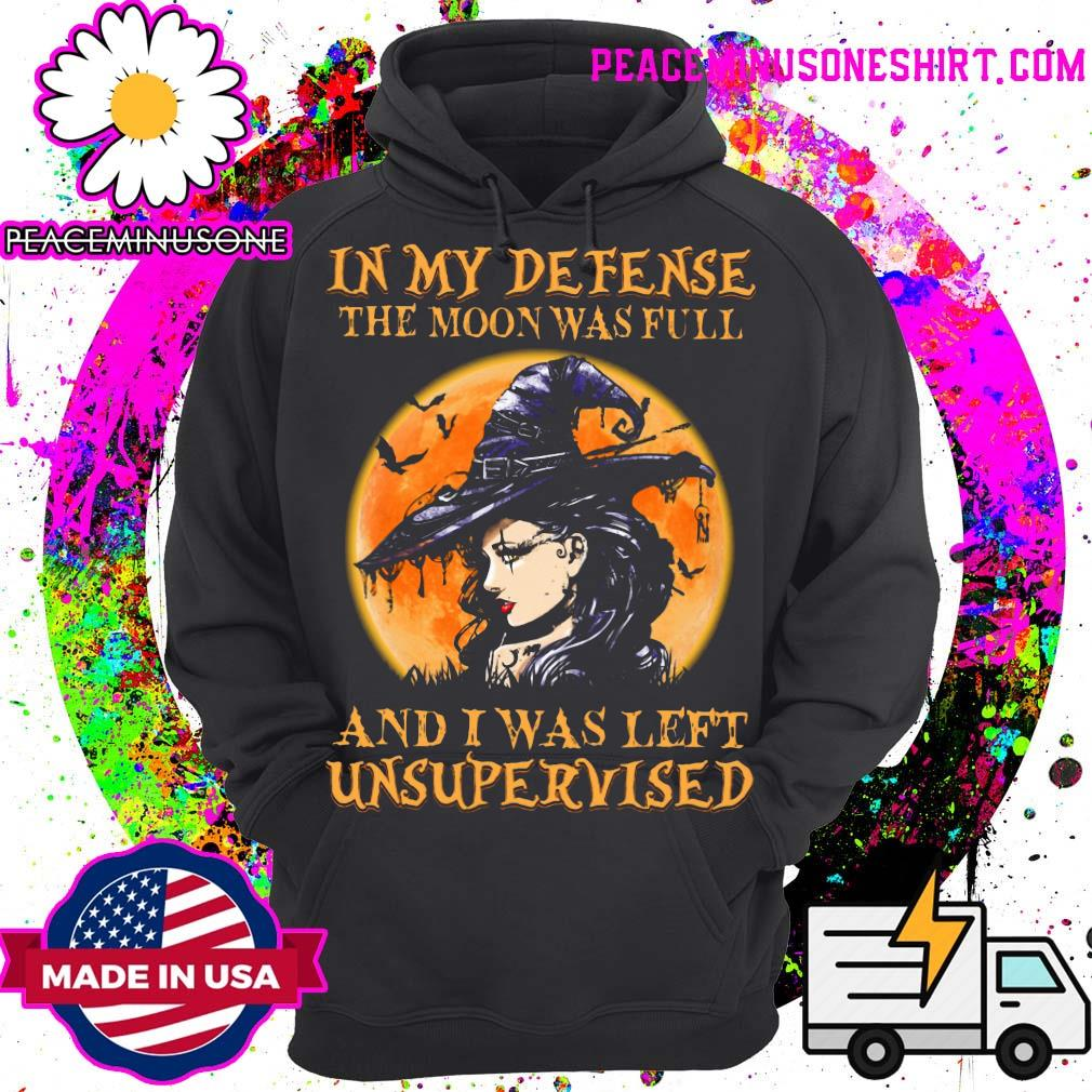 In my defense the moon was full and I was left unsupervised s Hoodie