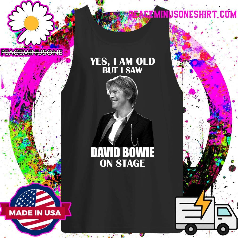 Yes I Am Old But I Saw David Bowie On Stage Shirt Tank-Top