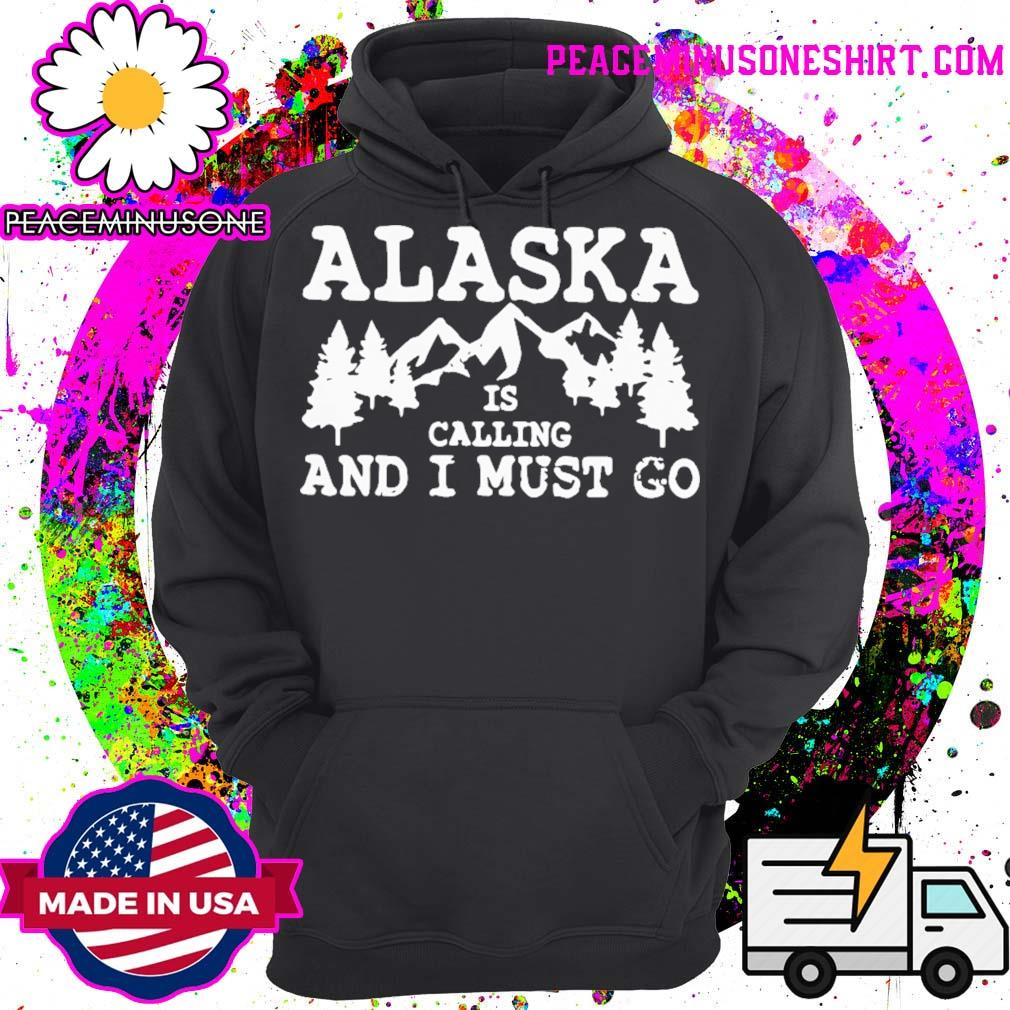 Alaska is calling and I must go s Hoodie