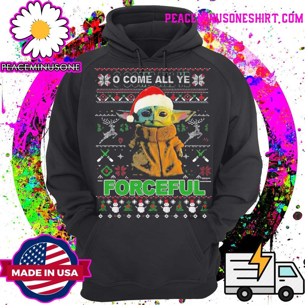 Baby yoda o come all ye forceful ugly merry Christmas sweater Hoodie
