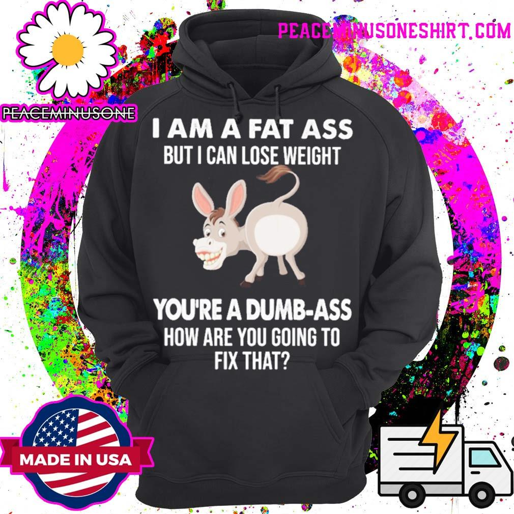 Donkey I am a fat ass but I can lose weight you're a dumbass how are you going to fix that s Hoodie