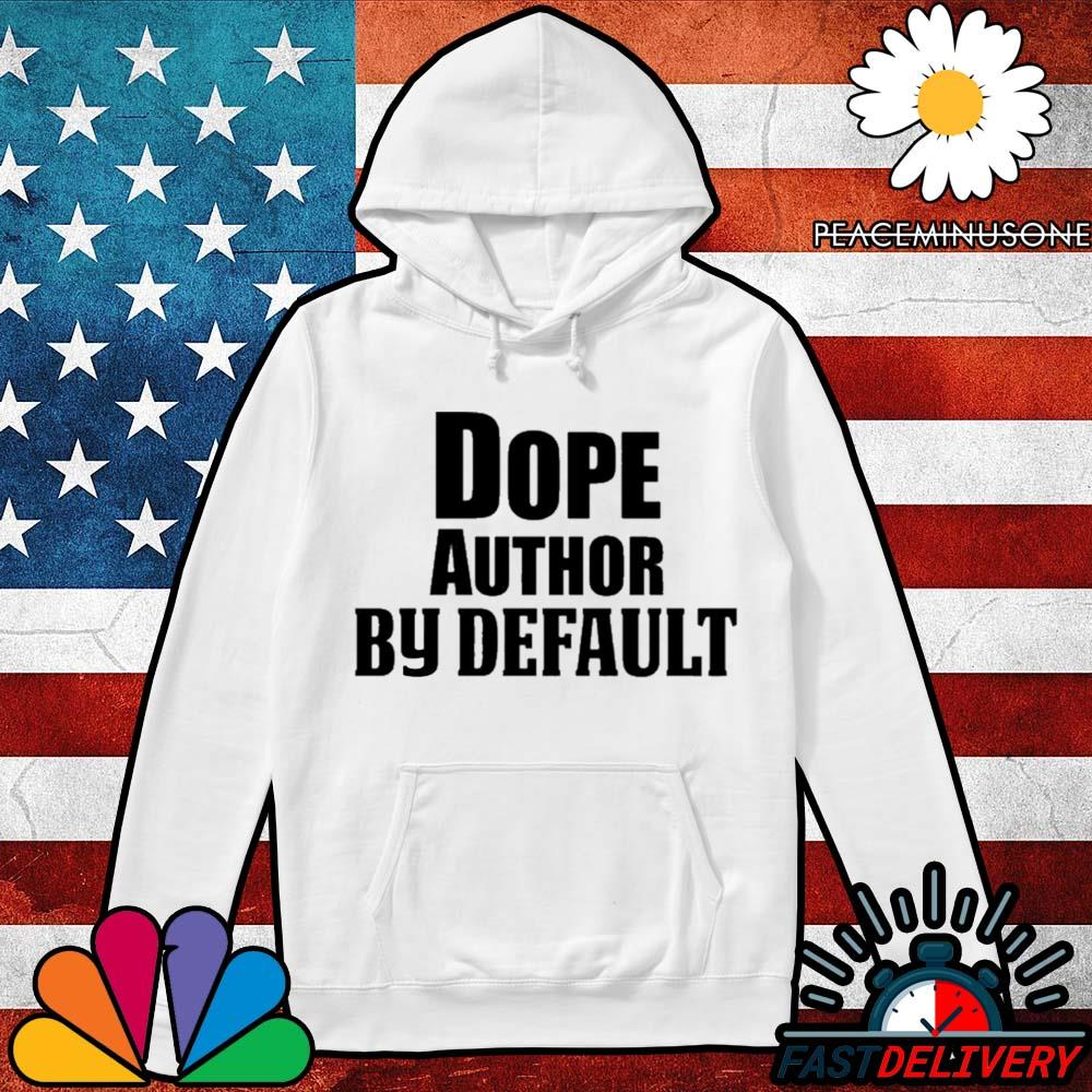 Dope author by default s Hoodie