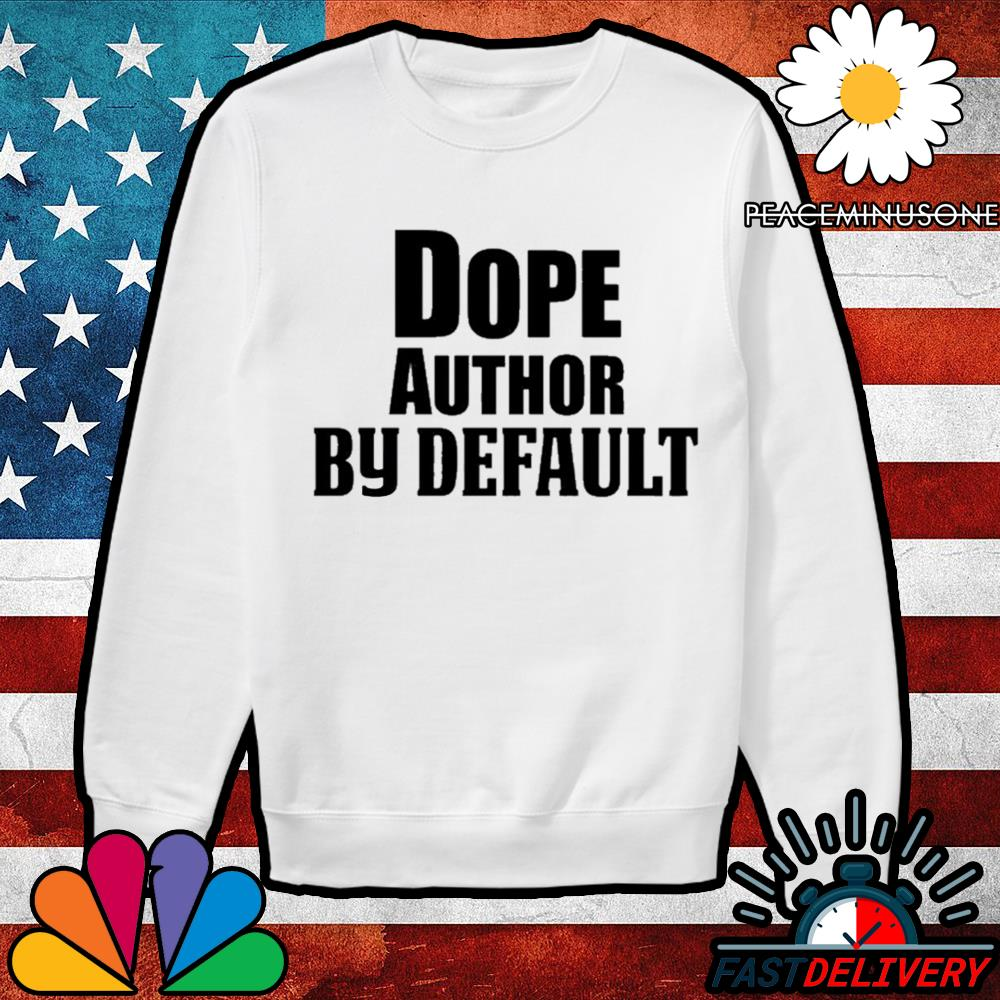 Dope author by default s Sweater
