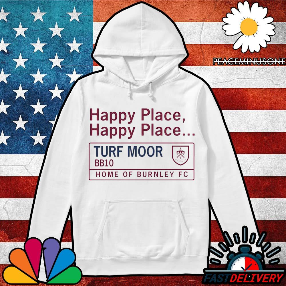 Happy place happy place Turf Moor BB10 home of burnley Fc s Hoodie