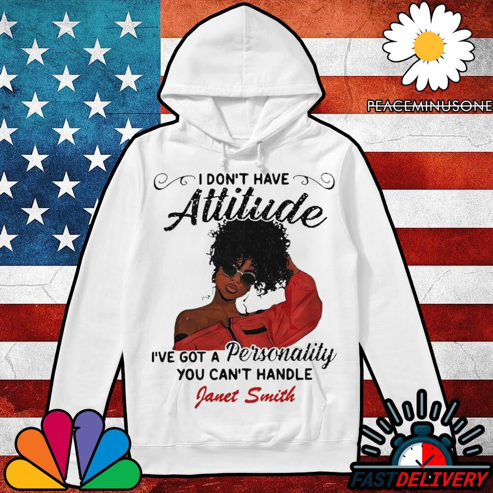 I don't have attitude i've got a personality you can't handle fanet smith s Hoodie