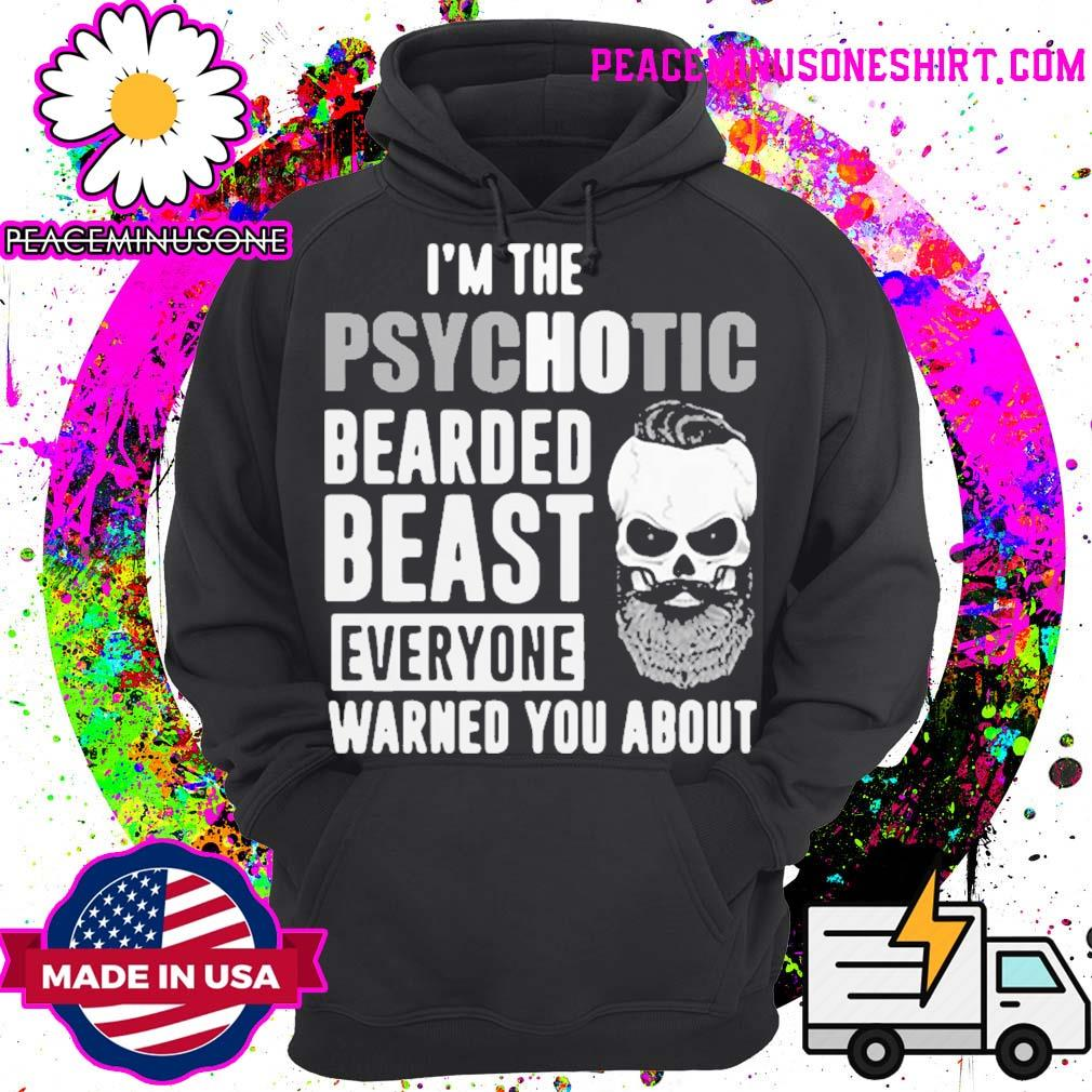 I'm the psychotic bearded beast everyone warned you about s Hoodie