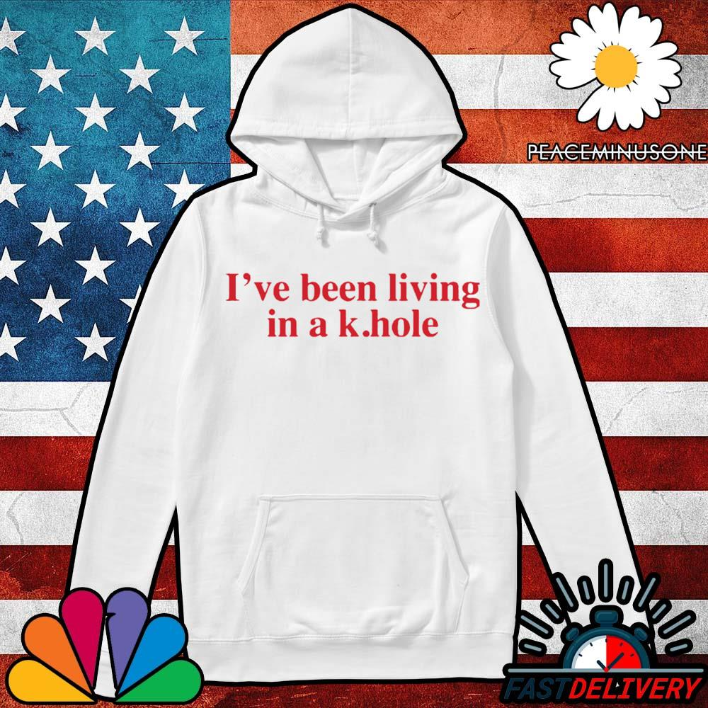 I've been living in a k hole s Hoodie