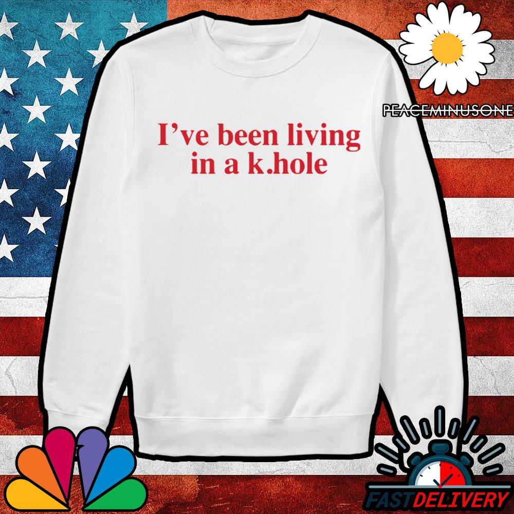 I've been living in a k hole s Sweater