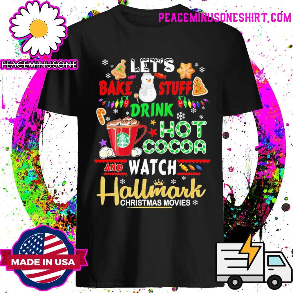 Let's bake stuff drink hot cocoa and watch hallmark christmas movie sweater shirt