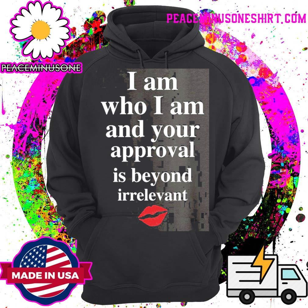 Lips I am who I am and your approval is beyond irrelevant s Hoodie