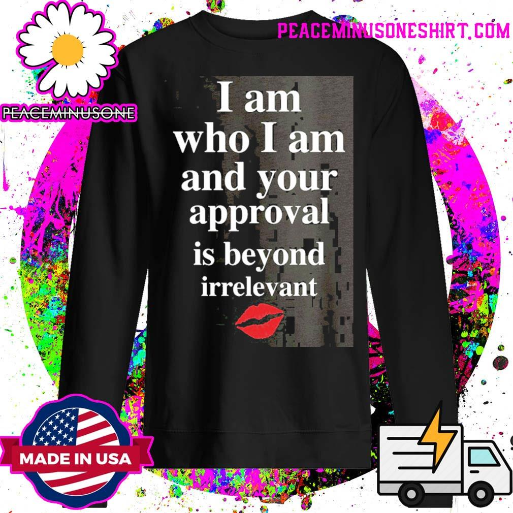 Lips I am who I am and your approval is beyond irrelevant s Sweater
