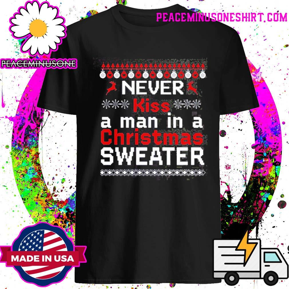 Never kiss a man in a Christmas sweater 2020 shirt