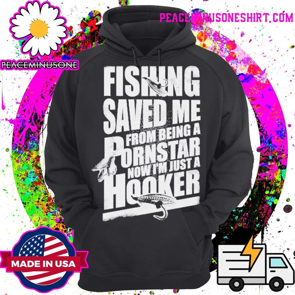 Nice keyvic fishing saved me from being a pornstar now I'm just a hooker s Hoodie