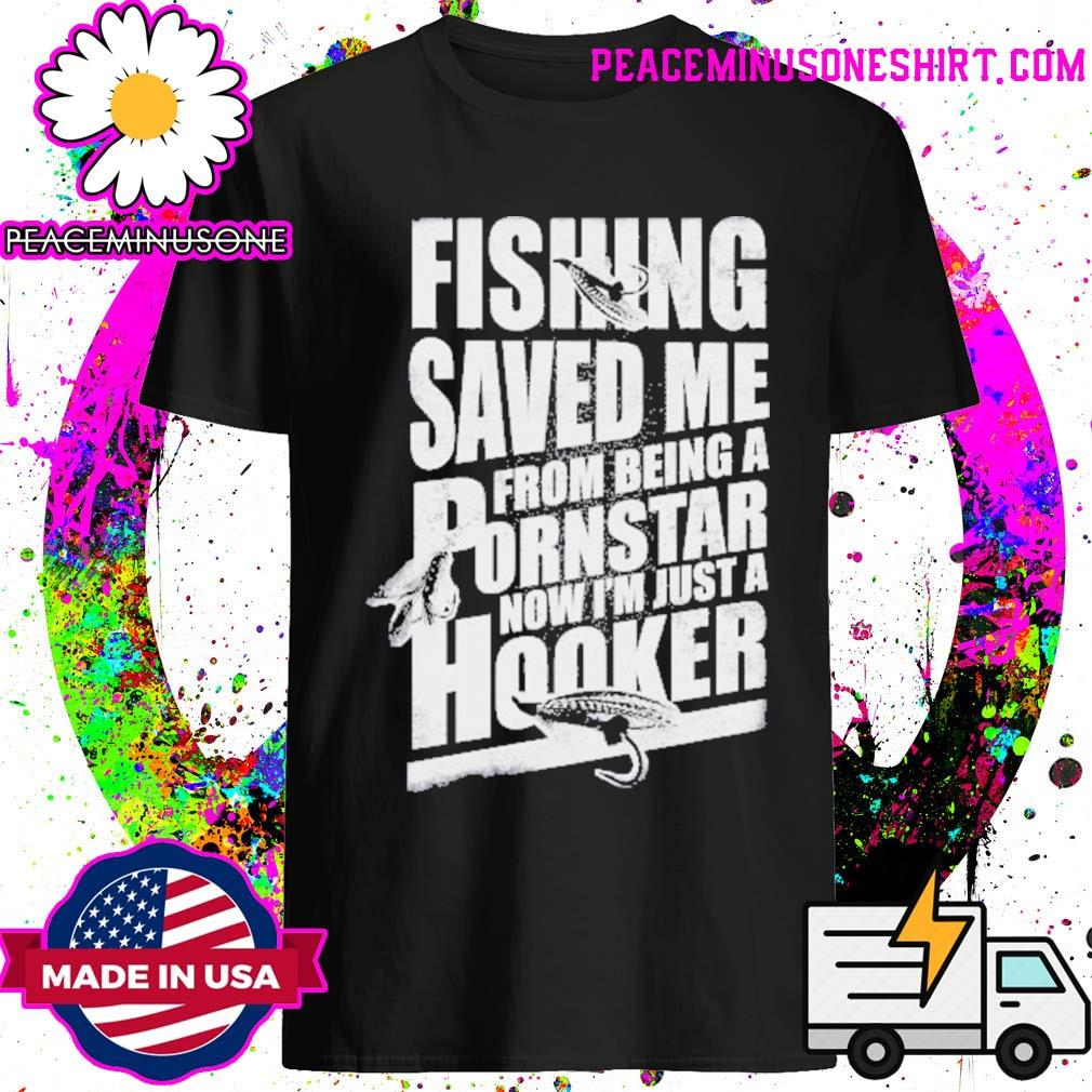 Nice keyvic fishing saved me from being a pornstar now I'm just a hooker shirt