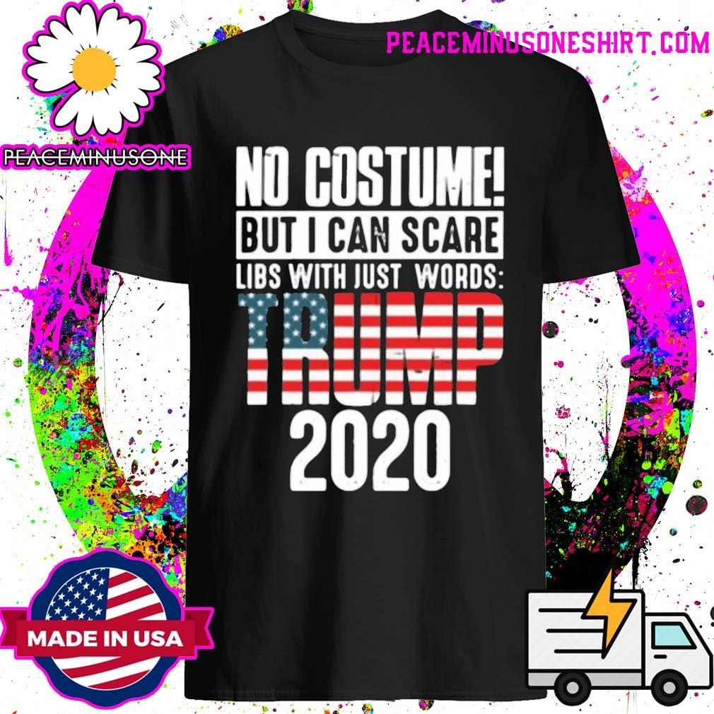 No costume but I can scare libs with just words Trump 2020 flag shirt