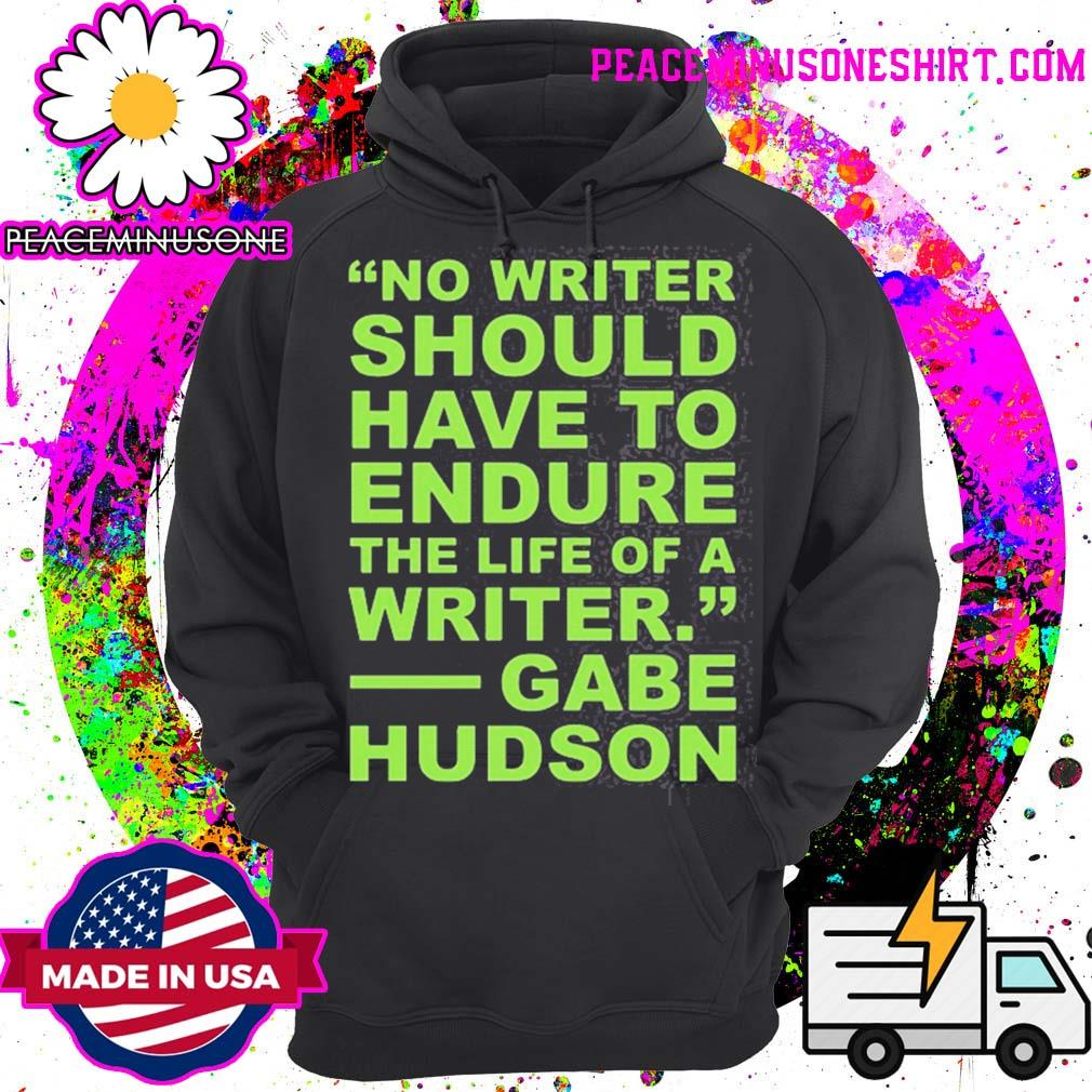No writer should have to endure the life of a writer gabe hudson s Hoodie