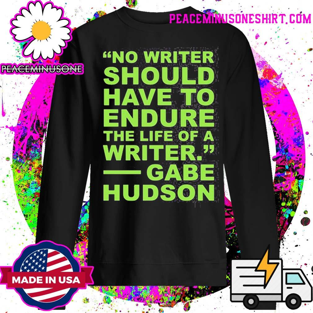 No writer should have to endure the life of a writer gabe hudson s Sweater