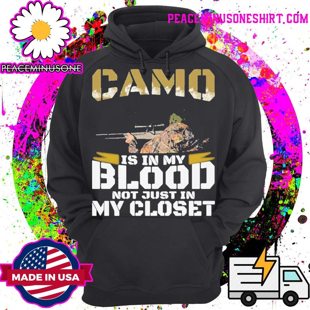 Official Camo is in my blood not just in closet s Hoodie