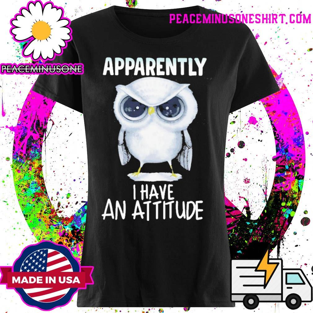 Owl apparently I have an attitude s Ladies