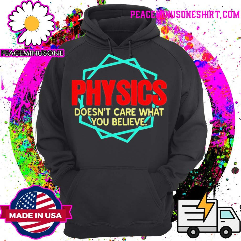 Physics doesn't care what you believe s Hoodie