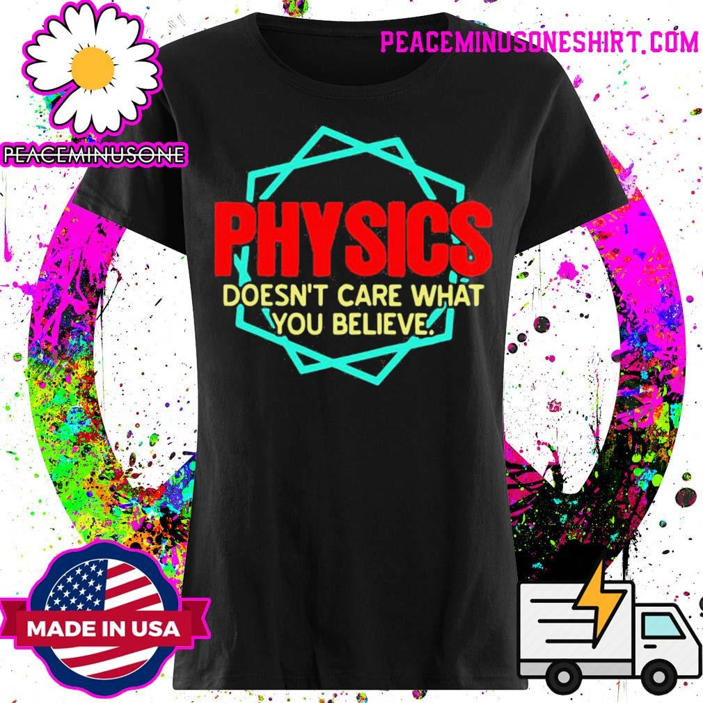 Physics doesn't care what you believe s Ladies