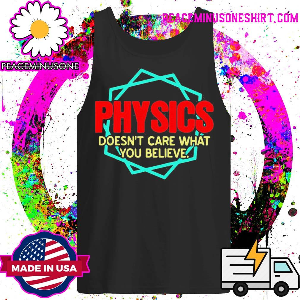 Physics doesn't care what you believe s Tank-Top