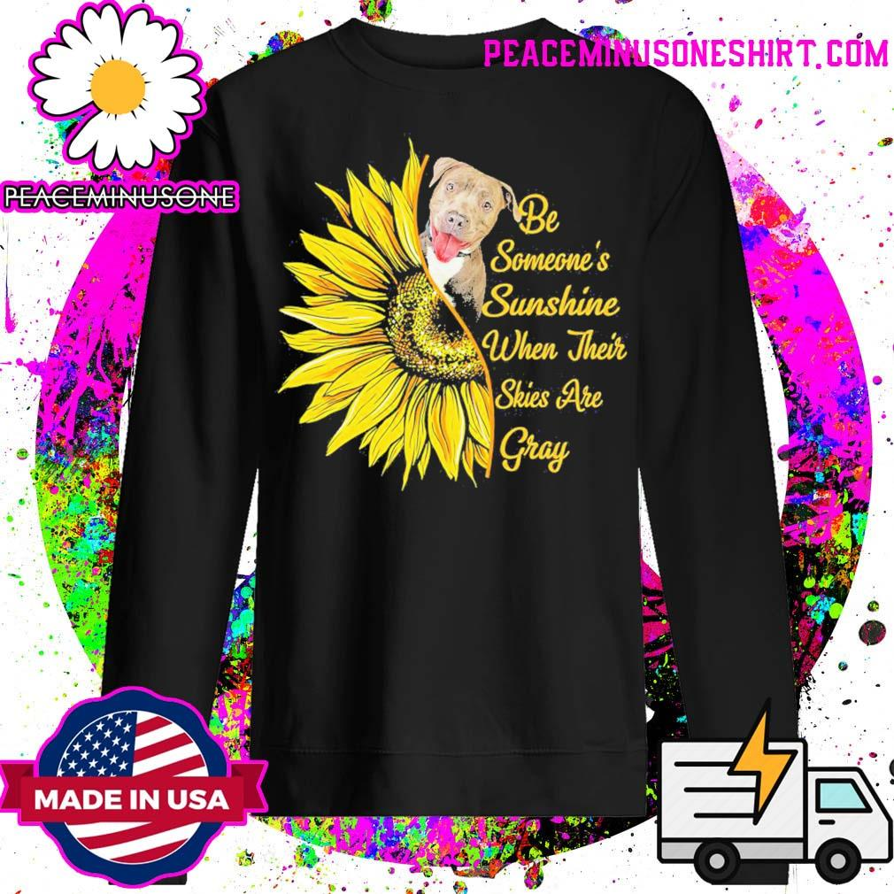 Pitbull sunflower be someone's sunshine when their skies are gray s Sweater