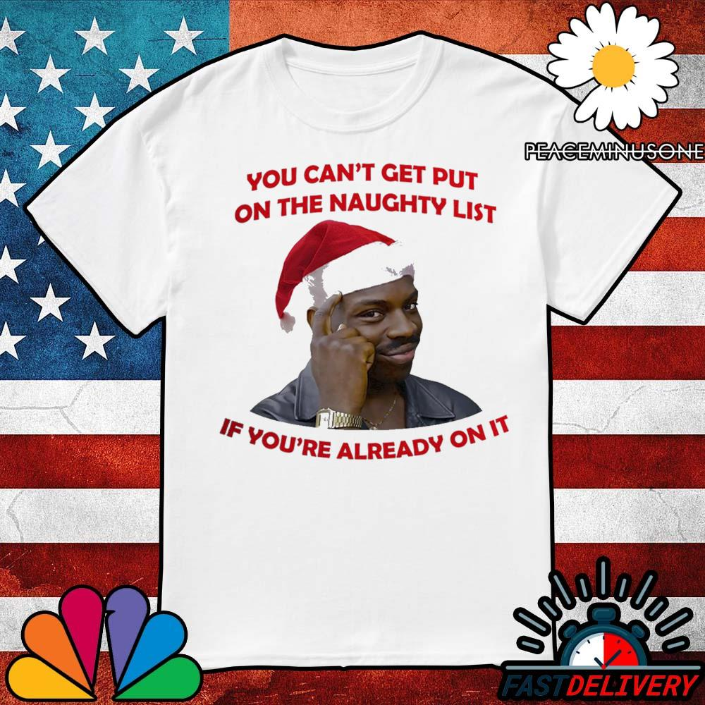 Santa Negro Piensa You can't get put on the naughty list if you're already on it shirt