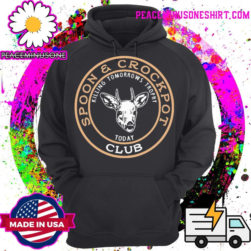Spoon and Crock Pot Club killing tomorrow's trophies today s Hoodie