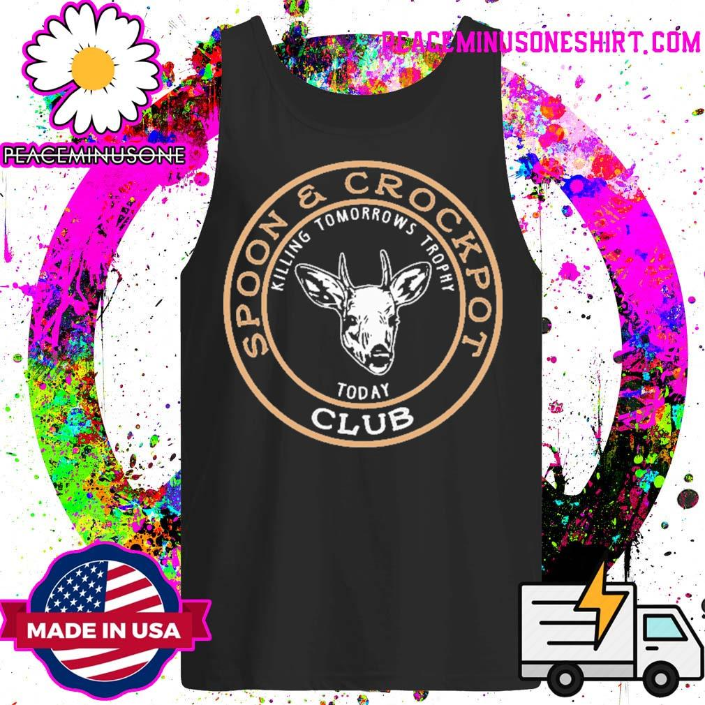 Spoon and Crock Pot Club killing tomorrow's trophies today s Tank-Top