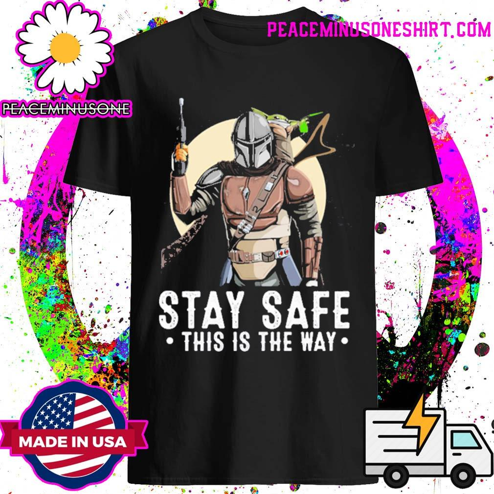 The Mandalorian and Baby Yoda stay safe this is the way shirt