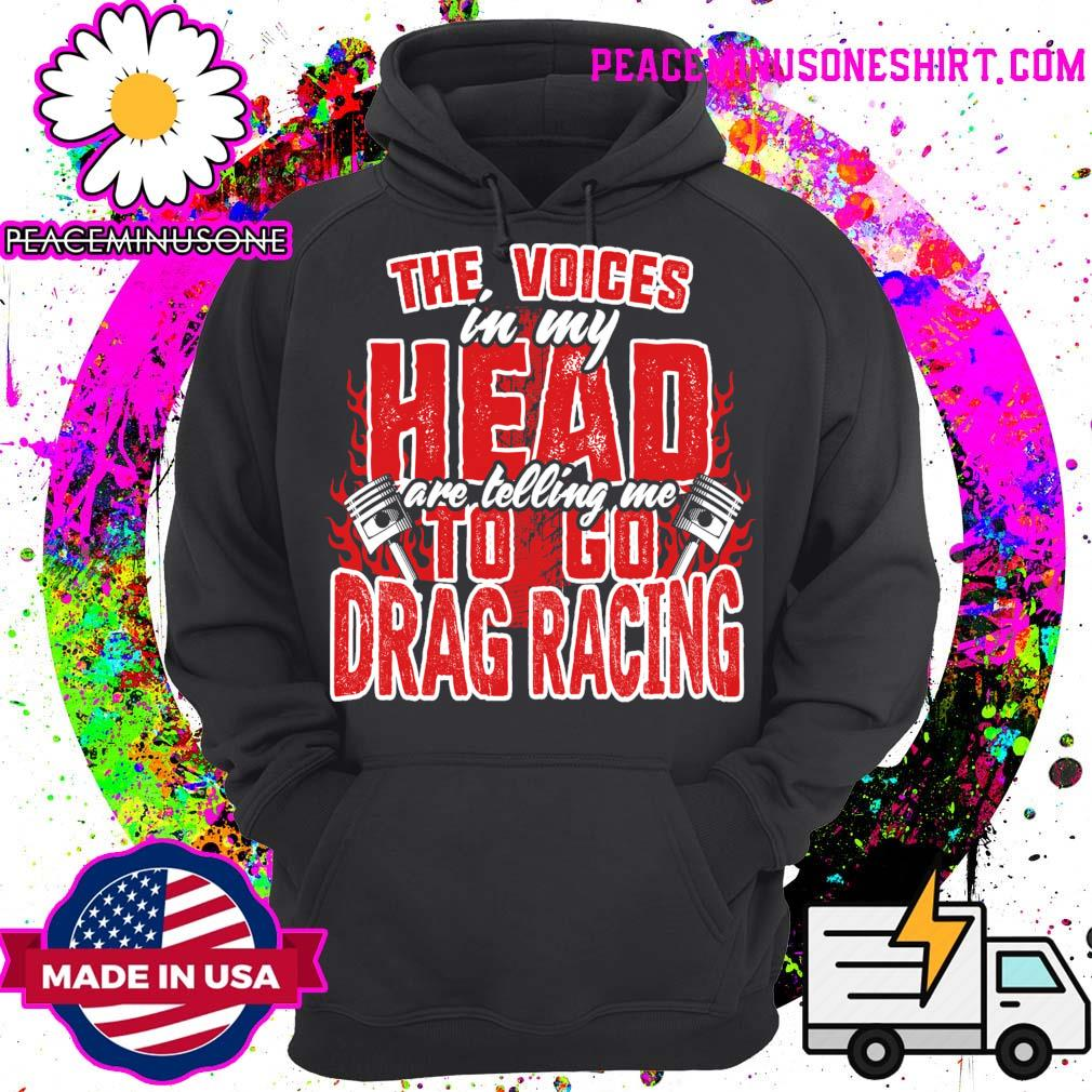 The Voices in my Head are telling me to go Drag Racing s Hoodie