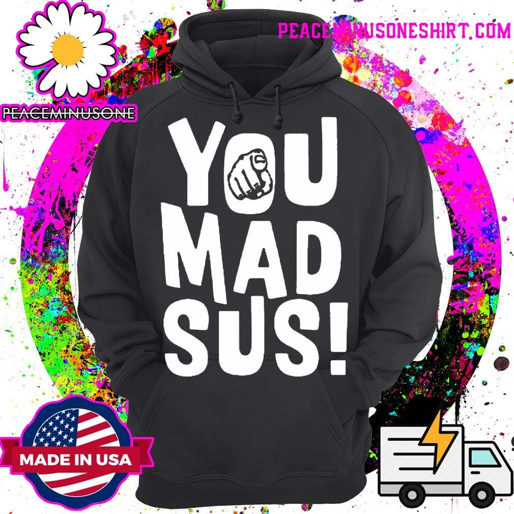 You mad sus s Hoodie