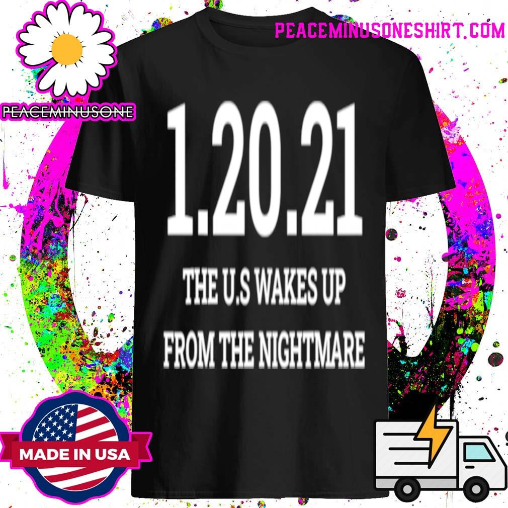 012021 The Us Wakes Up From The Nightmare Anti Trump shirt